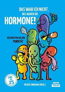 Das war ich nicht, das waren die Hormone